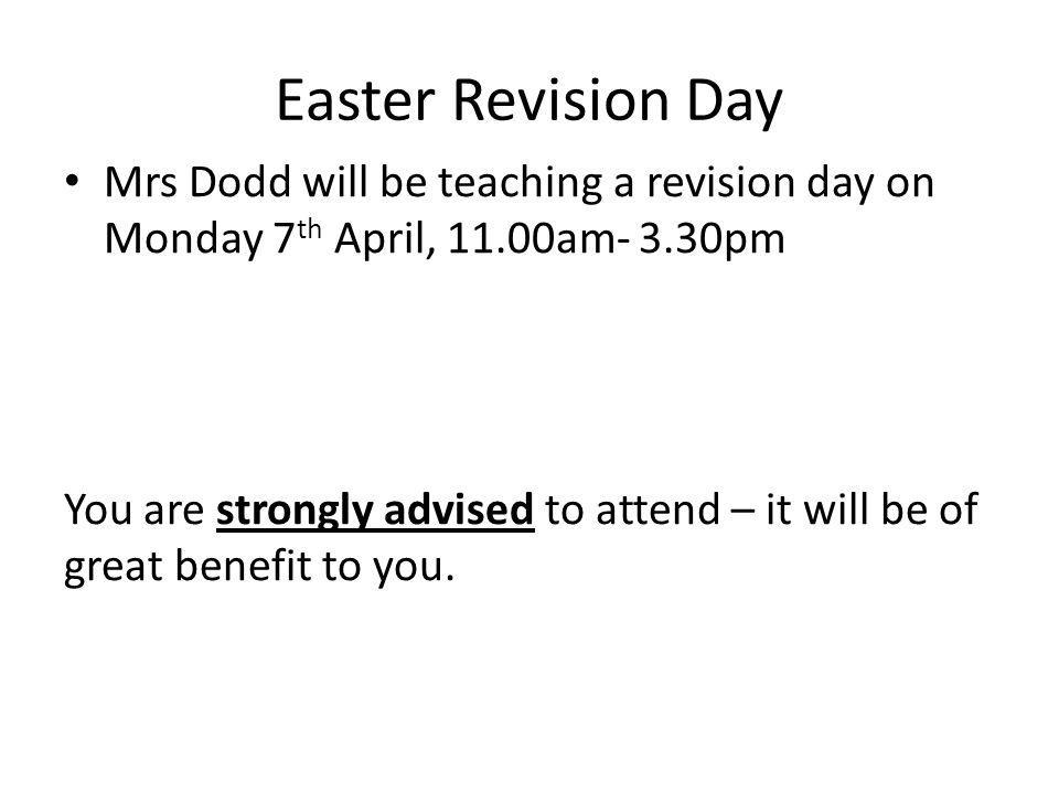 Easter Revision Day Mrs Dodd will be teaching a revision day on Monday 7th April, 11.00am- 3.30pm.