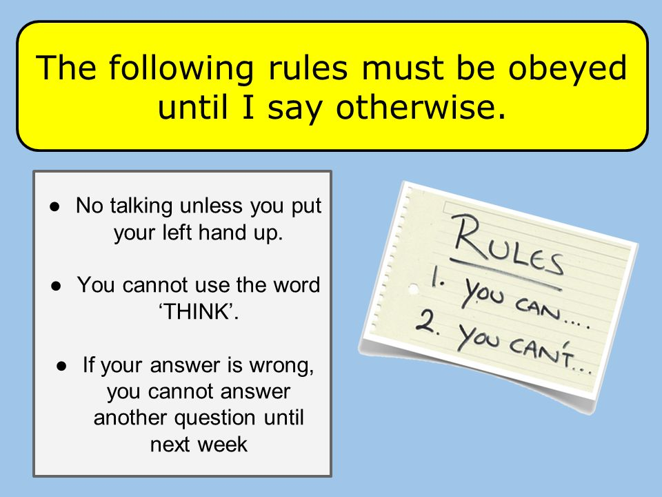 The following rules must be obeyed until I say otherwise.