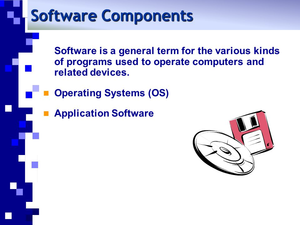 Software Components Software is a general term for the various kinds of programs used to operate computers and related devices.