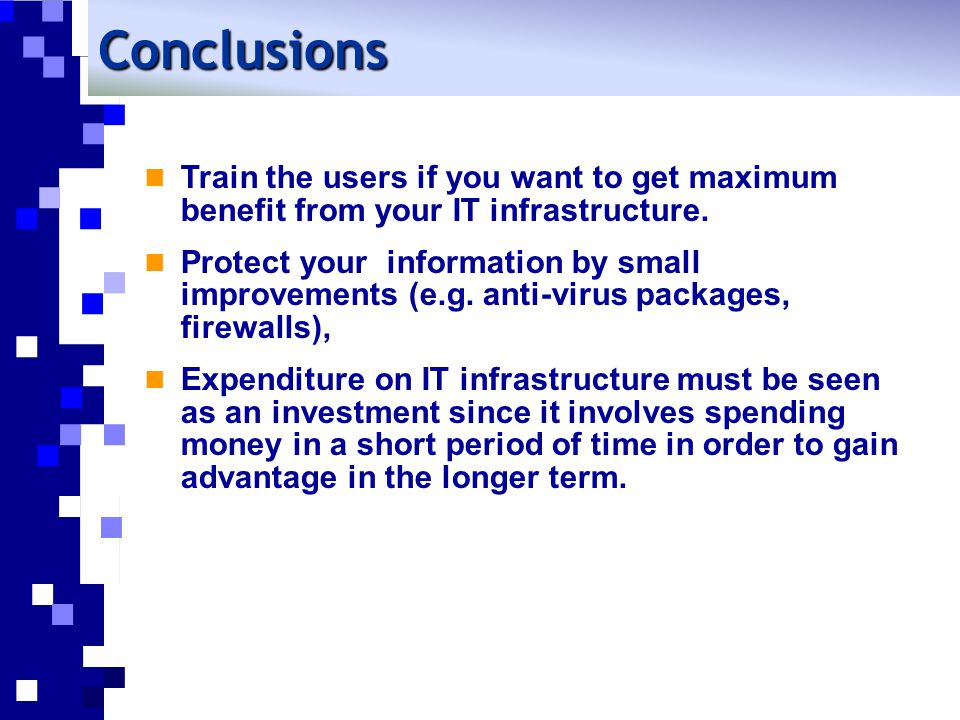 Conclusions Train the users if you want to get maximum benefit from your IT infrastructure.
