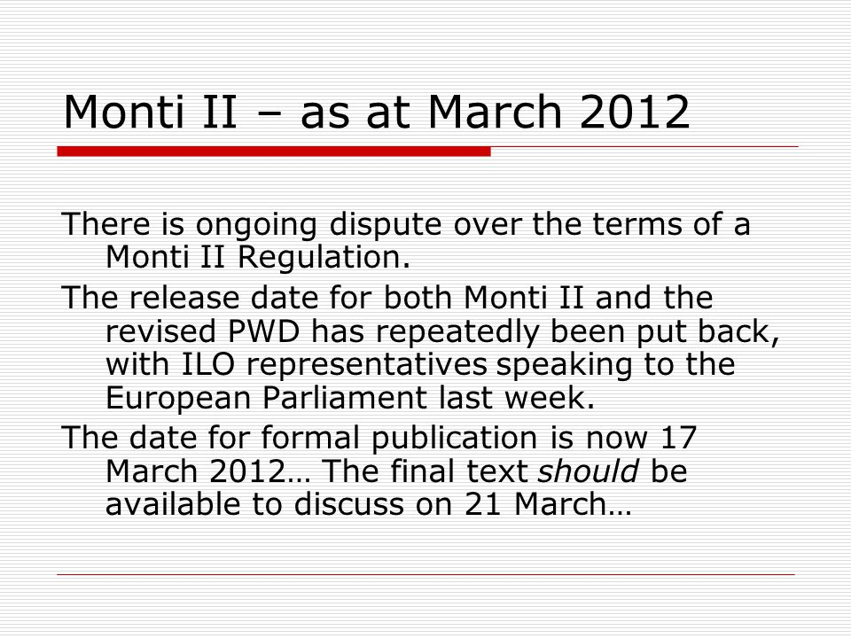Monti II – as at March 2012 There is ongoing dispute over the terms of a Monti II Regulation.
