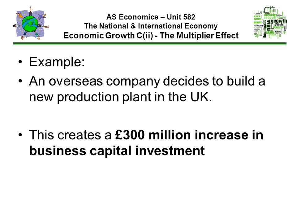Example: An overseas company decides to build a new production plant in the UK.