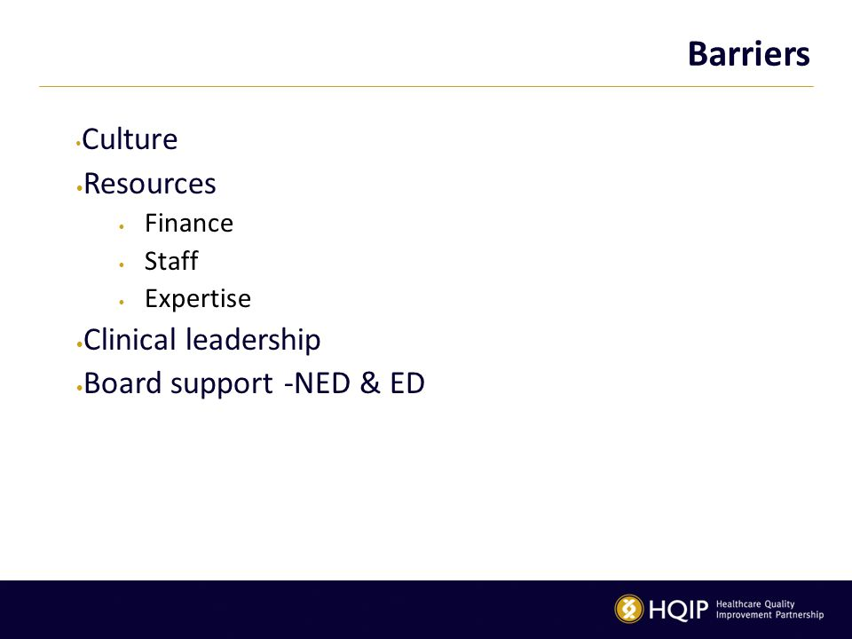 Barriers Culture Resources Clinical leadership Board support -NED & ED