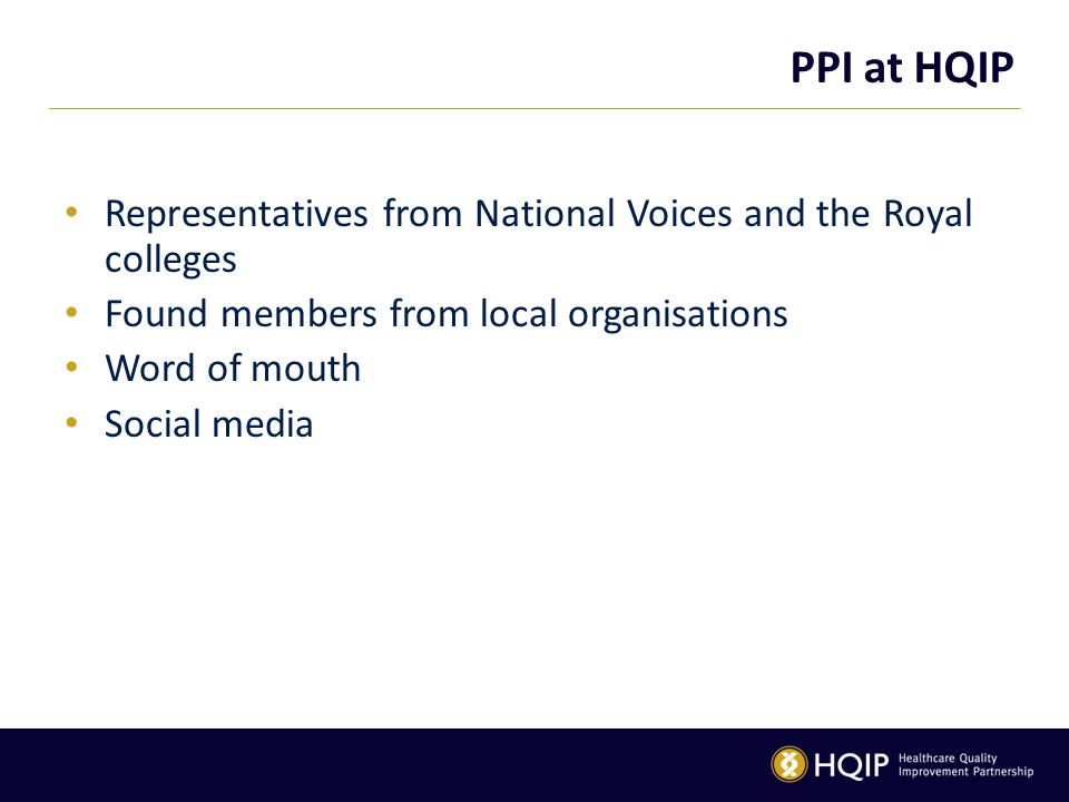 PPI at HQIP Representatives from National Voices and the Royal colleges. Found members from local organisations.