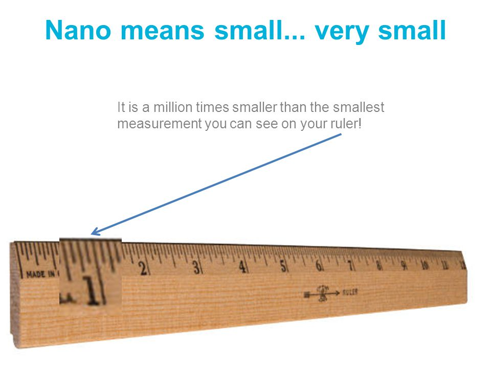 Nano means small... very small