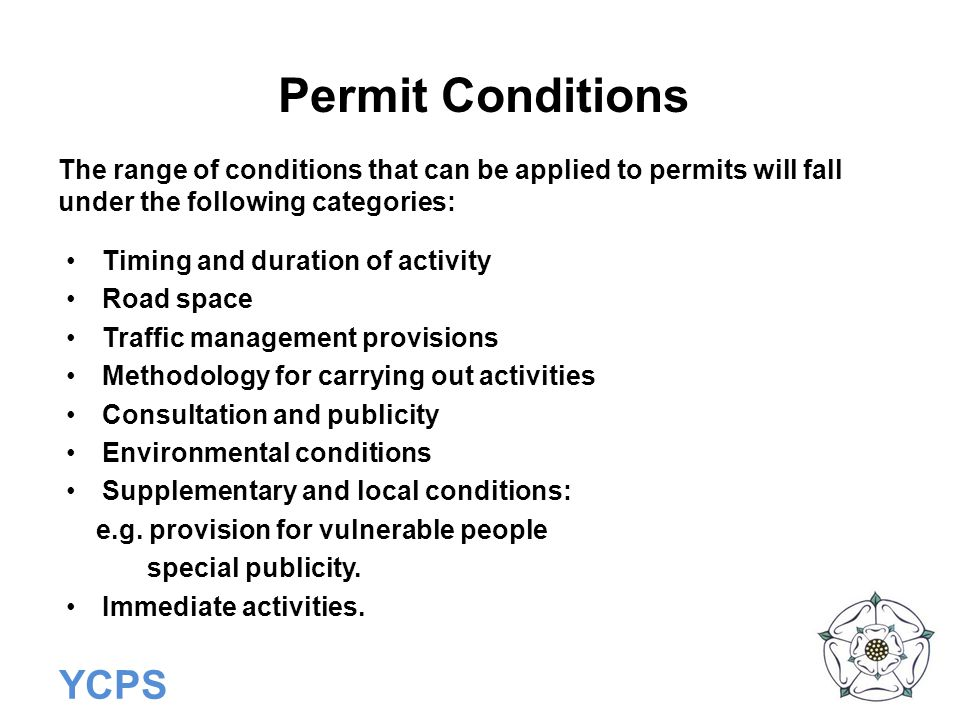 Permit Conditions The range of conditions that can be applied to permits will fall under the following categories: