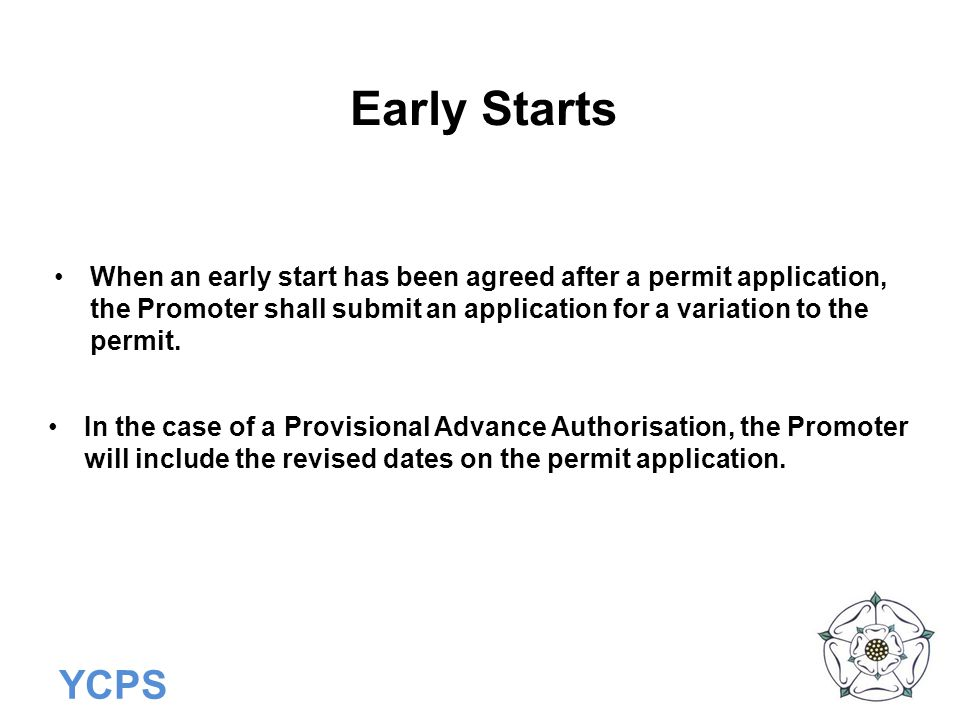 Early Starts When an early start has been agreed after a permit application, the Promoter shall submit an application for a variation to the permit.