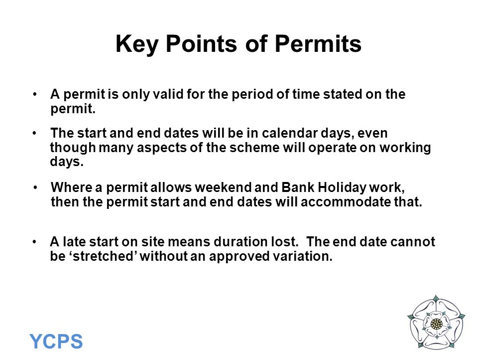 Key Points of Permits A permit is only valid for the period of time stated on the permit.