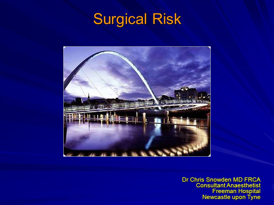 Surgical Risk Dr Chris Snowden MD FRCA Consultant Anaesthetist