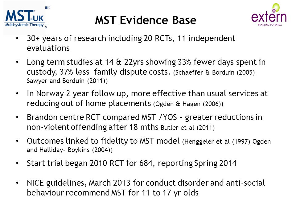 MST Evidence Base 30+ years of research including 20 RCTs, 11 independent evaluations.
