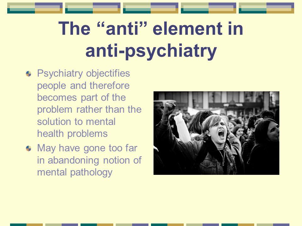 The anti element in anti-psychiatry