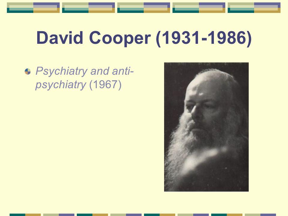 David Cooper (1931-1986) Psychiatry and anti-psychiatry (1967)