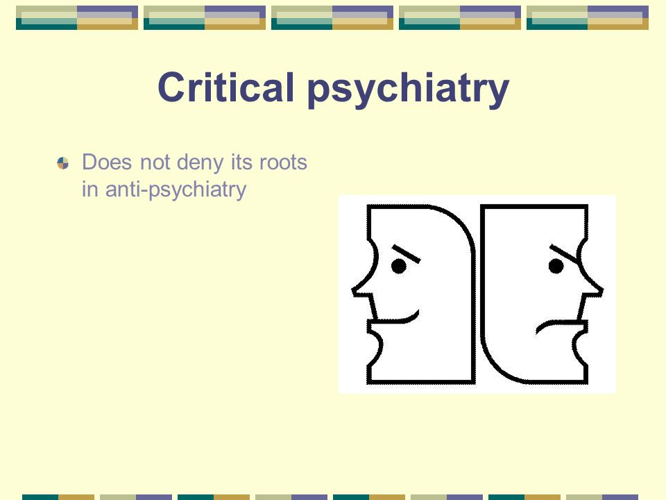 Critical psychiatry Does not deny its roots in anti-psychiatry