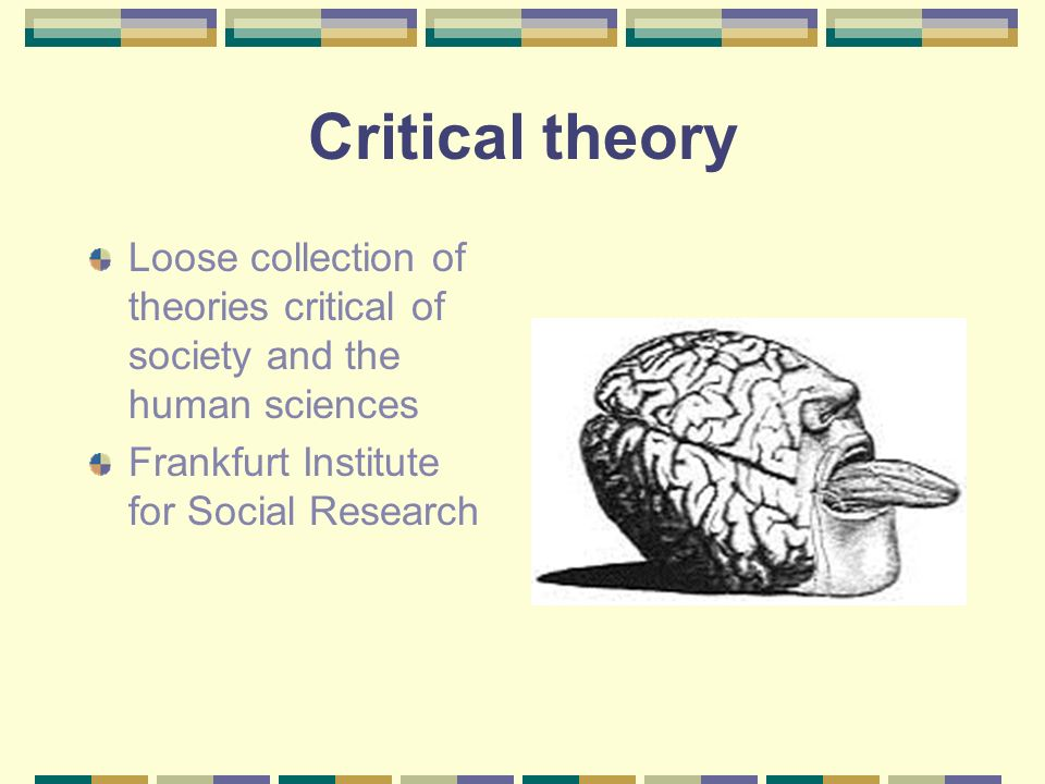 Critical theory Loose collection of theories critical of society and the human sciences.