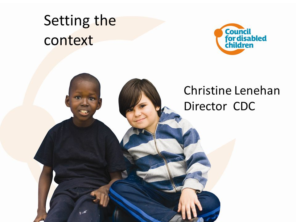 Setting the context Christine Lenehan Director CDC