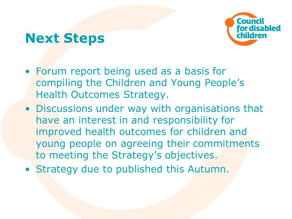Next Steps Forum report being used as a basis for compiling the Children and Young People's Health Outcomes Strategy.