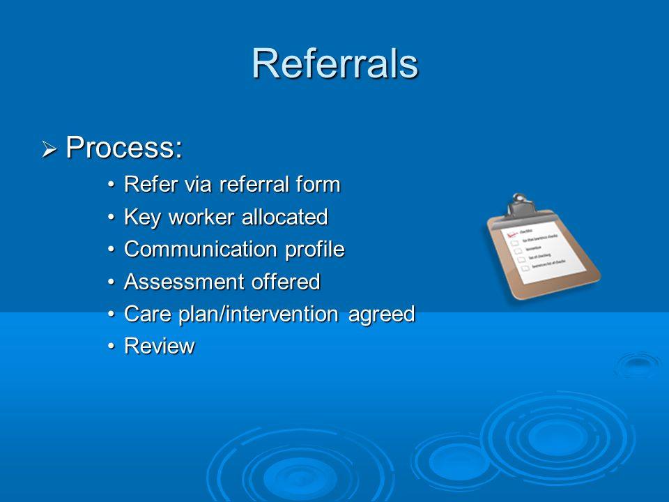 Referrals Process: Refer via referral form Key worker allocated
