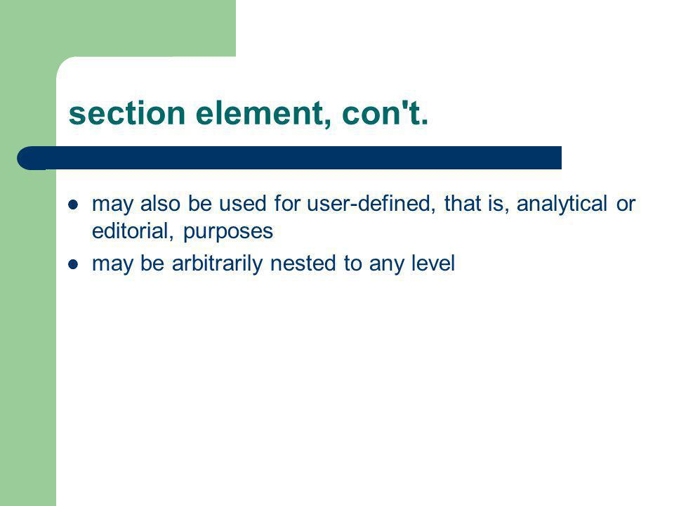 section element, con t. may also be used for user-defined, that is, analytical or editorial, purposes.