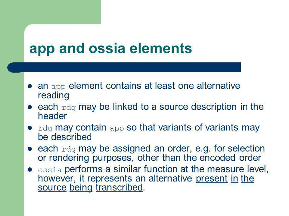 app and ossia elements an app element contains at least one alternative reading. each rdg may be linked to a source description in the header.