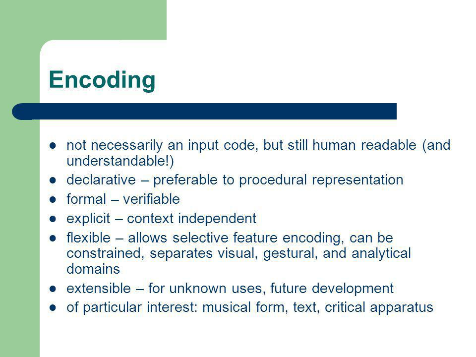 Encoding not necessarily an input code, but still human readable (and understandable!) declarative – preferable to procedural representation.