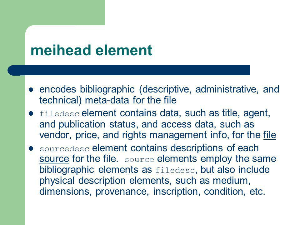 meihead element encodes bibliographic (descriptive, administrative, and technical) meta-data for the file.