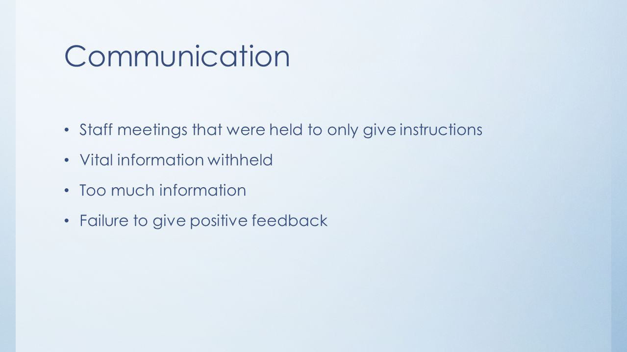 Communication Staff meetings that were held to only give instructions