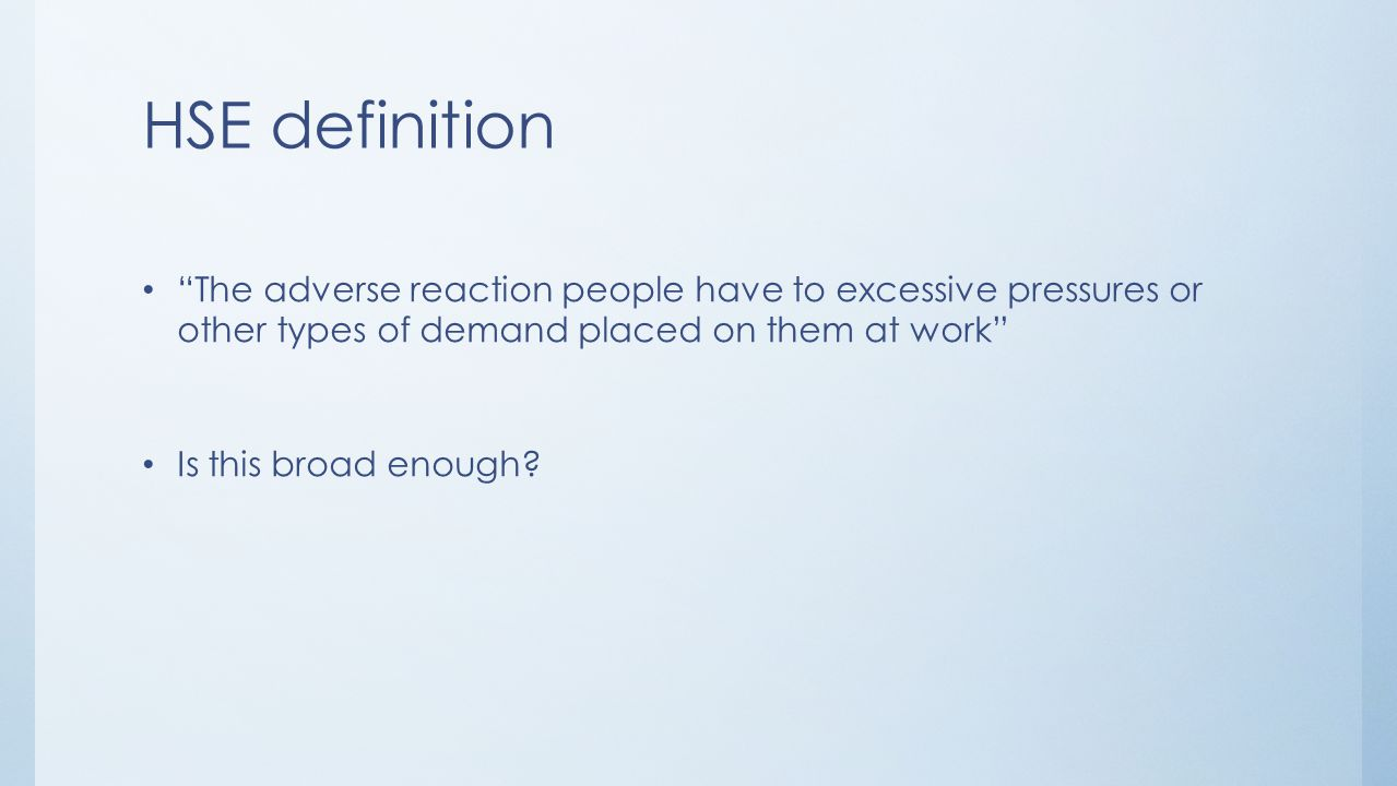 HSE definition The adverse reaction people have to excessive pressures or other types of demand placed on them at work