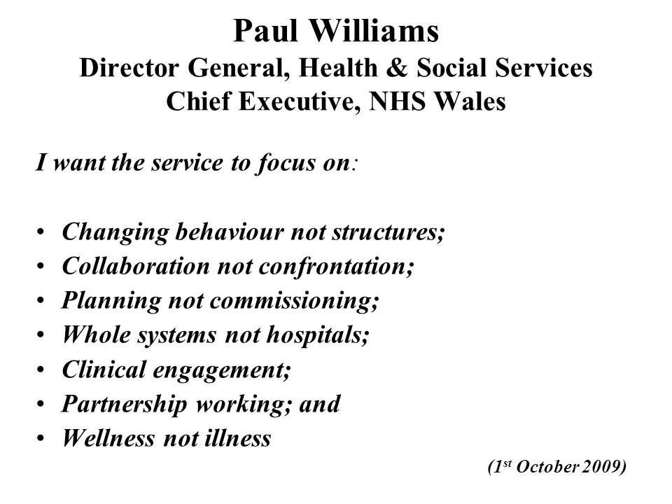 Paul Williams Director General, Health & Social Services Chief Executive, NHS Wales