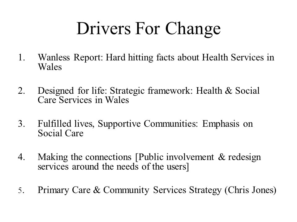 Drivers For Change Wanless Report: Hard hitting facts about Health Services in Wales.