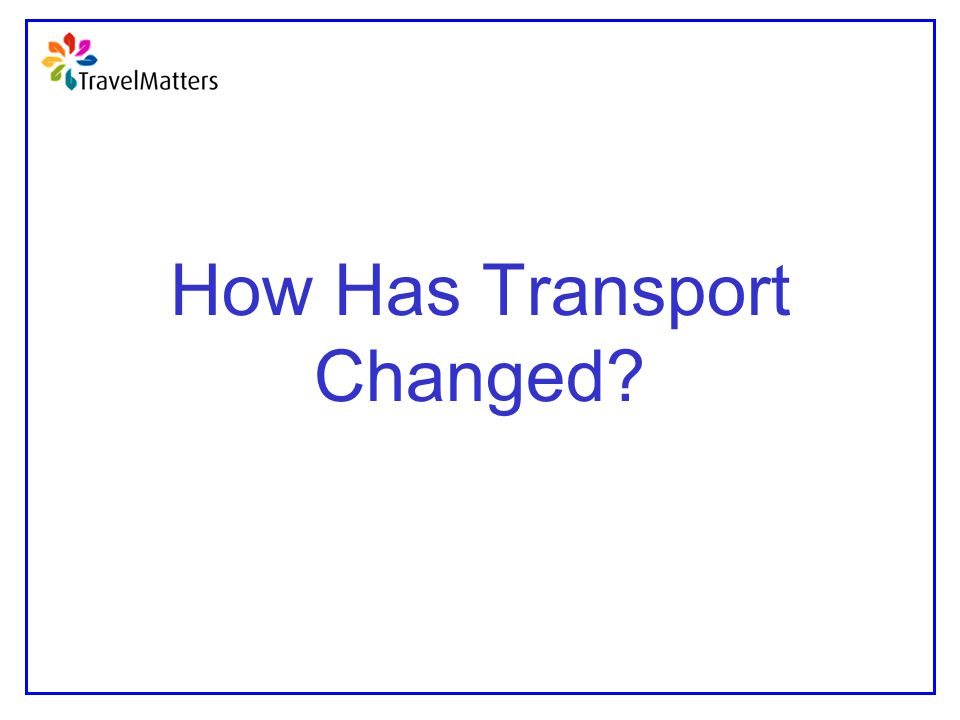 How Has Transport Changed