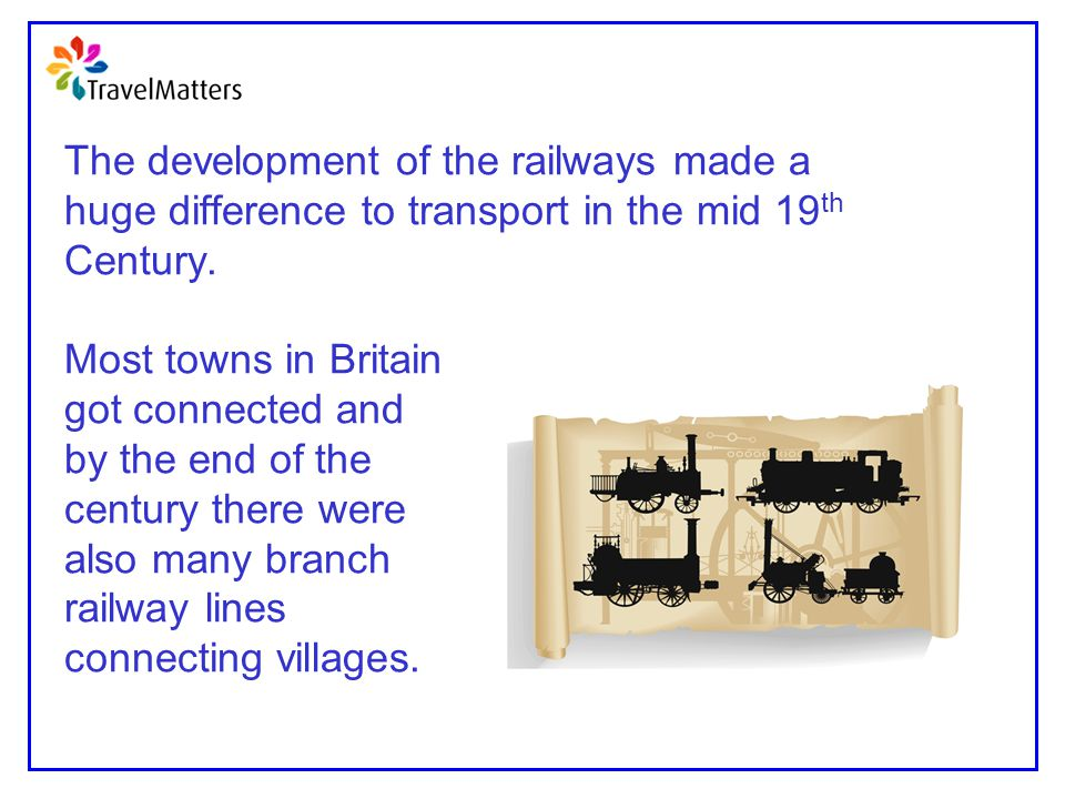 The development of the railways made a