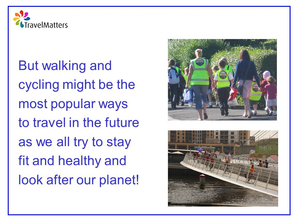 But walking and cycling might be the. most popular ways. to travel in the future. as we all try to stay.
