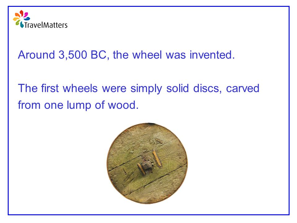Around 3,500 BC, the wheel was invented.