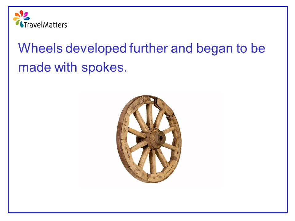 Wheels developed further and began to be
