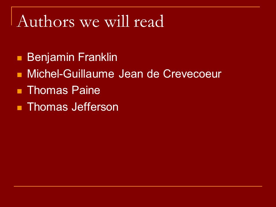 Authors we will read Benjamin Franklin