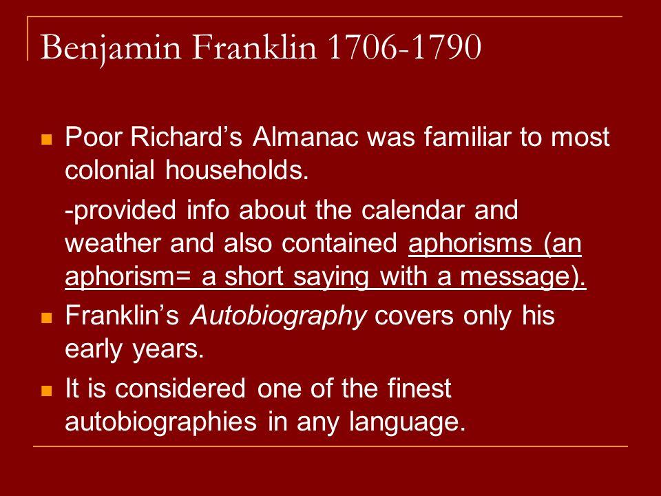Benjamin Franklin 1706-1790Poor Richard's Almanac was familiar to most colonial households.