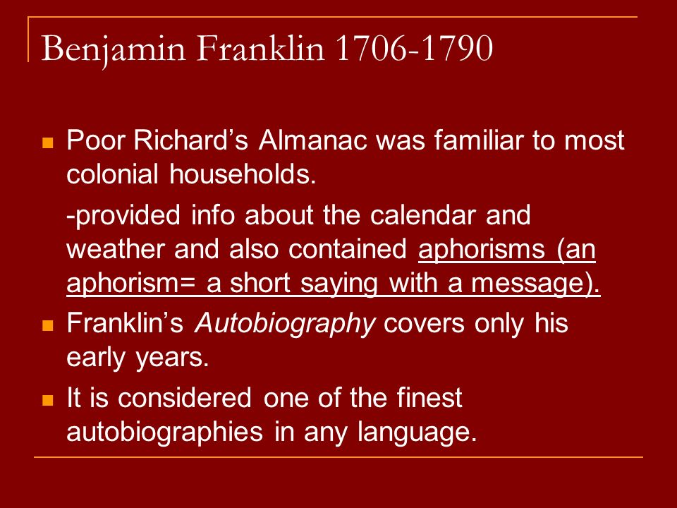 Benjamin Franklin Poor Richard's Almanac was familiar to most colonial households.