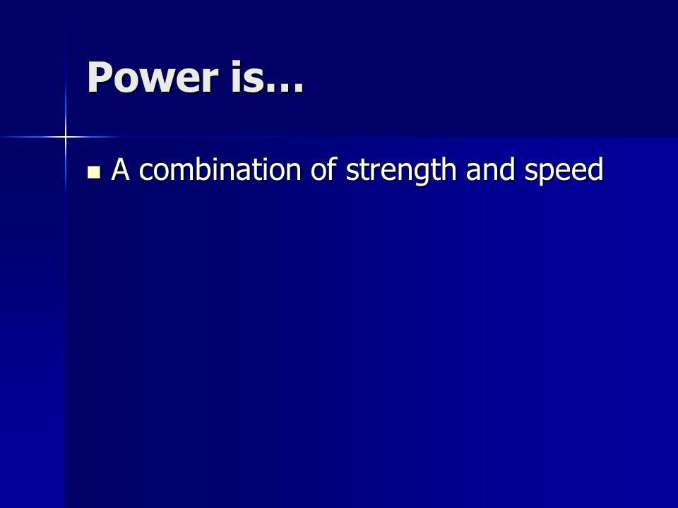Power is… A combination of strength and speed