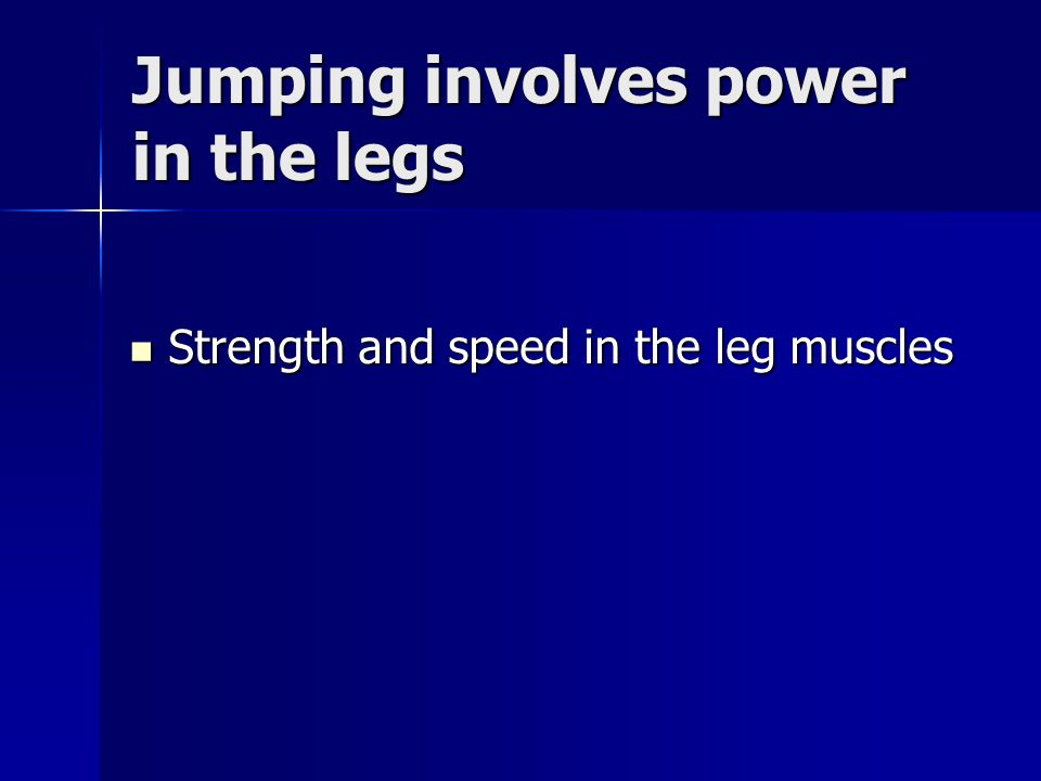 Jumping involves power in the legs