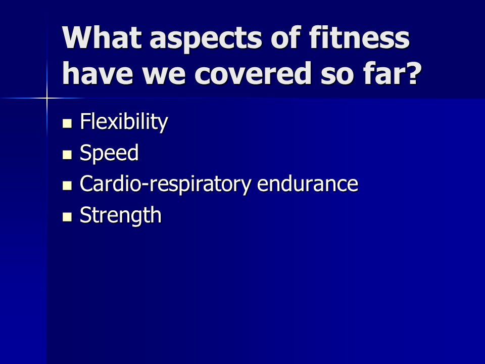 What aspects of fitness have we covered so far