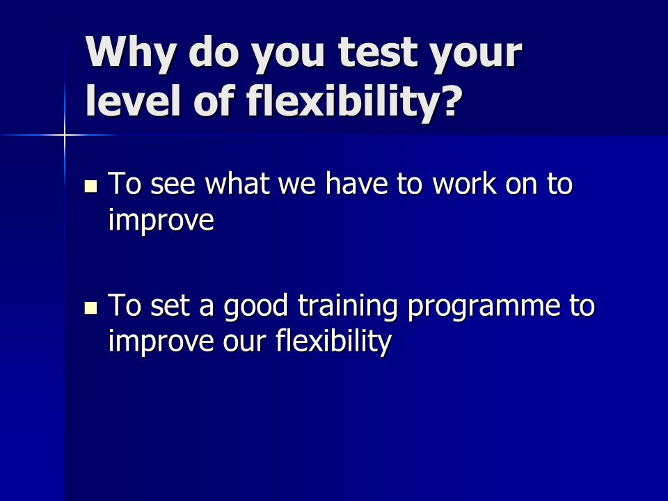 Why do you test your level of flexibility