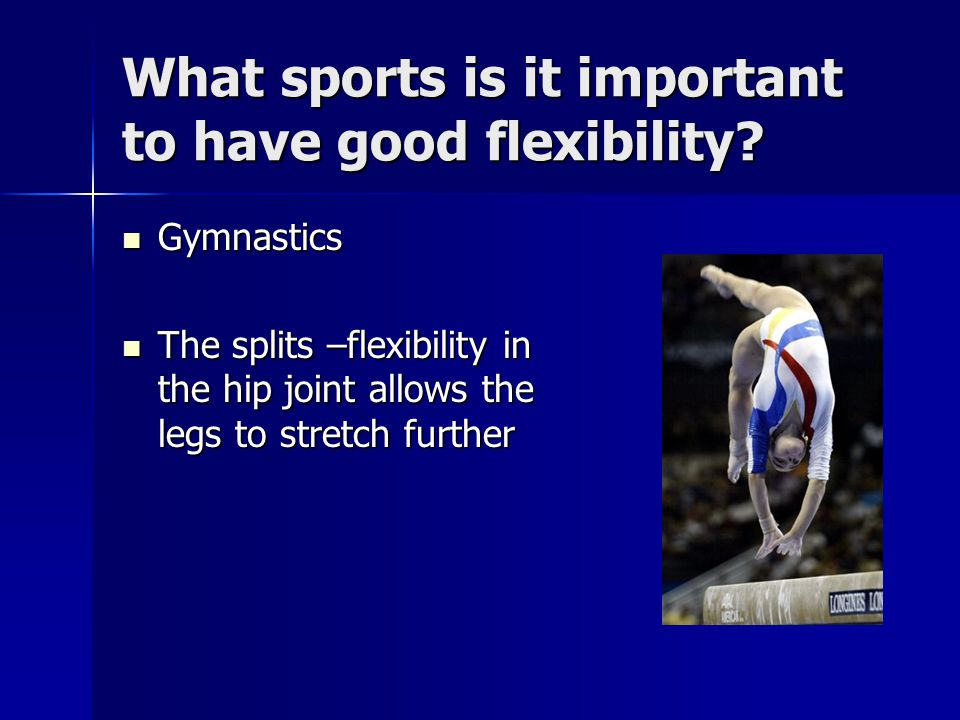 What sports is it important to have good flexibility