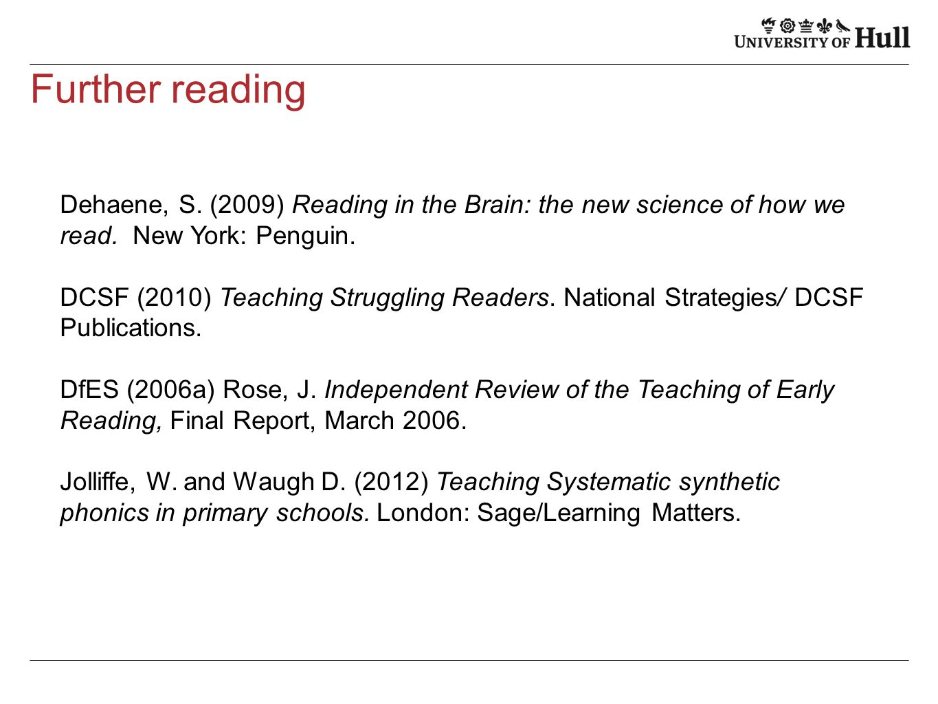 Further reading Dehaene, S. (2009) Reading in the Brain: the new science of how we read. New York: Penguin.