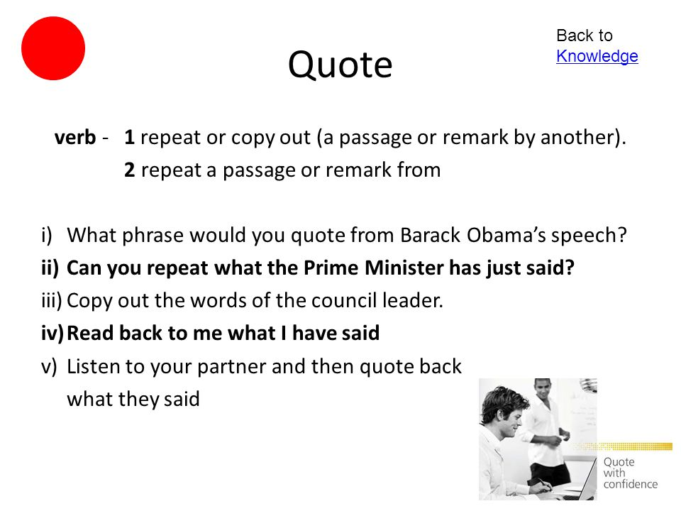 verb - 1 repeat or copy out (a passage or remark by another).