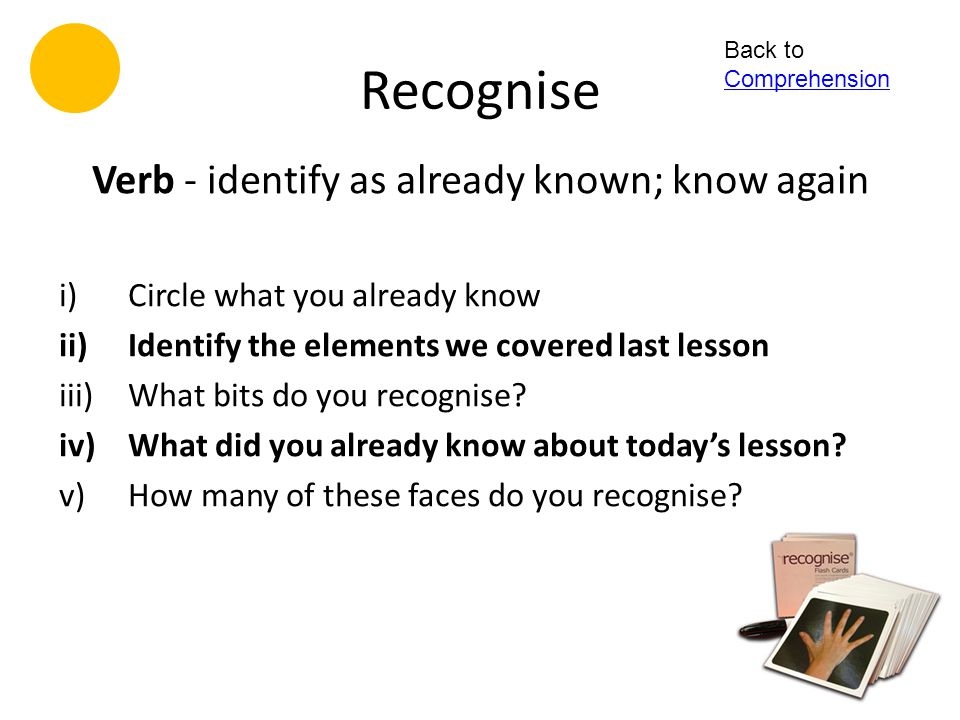 Verb - identify as already known; know again