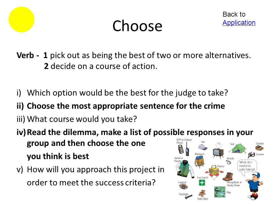 Choose Back to Application. Verb - 1 pick out as being the best of two or more alternatives. 2 decide on a course of action.