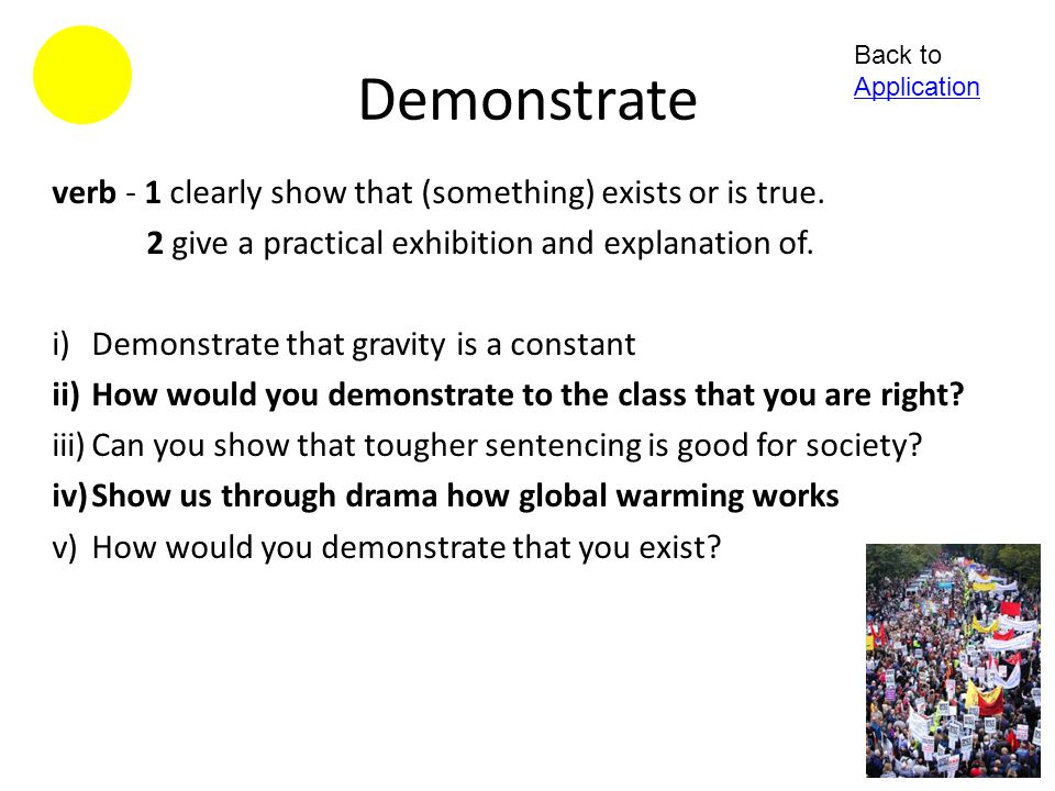 Demonstrate verb - 1 clearly show that (something) exists or is true.
