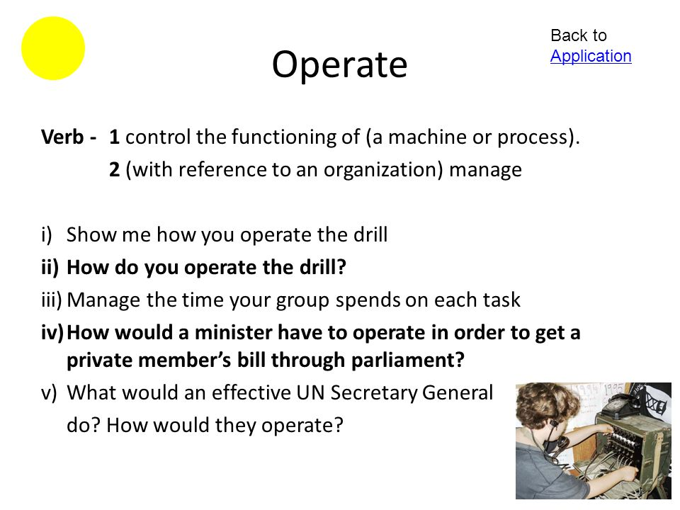 Operate Verb - 1 control the functioning of (a machine or process).