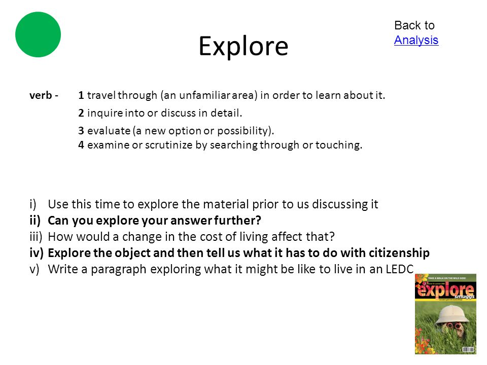 Explore Back to Analysis. verb - 1 travel through (an unfamiliar area) in order to learn about it.