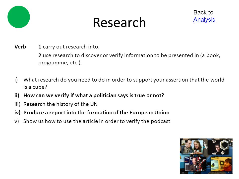 Research Back to Analysis Verb- 1 carry out research into.